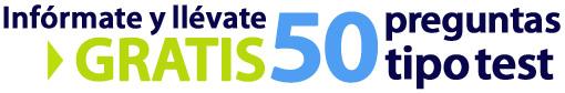 Infórmate y llévate GRATIS 50 preguntas tipo test